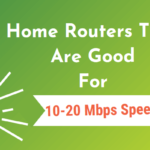 home router for 10-20mbps